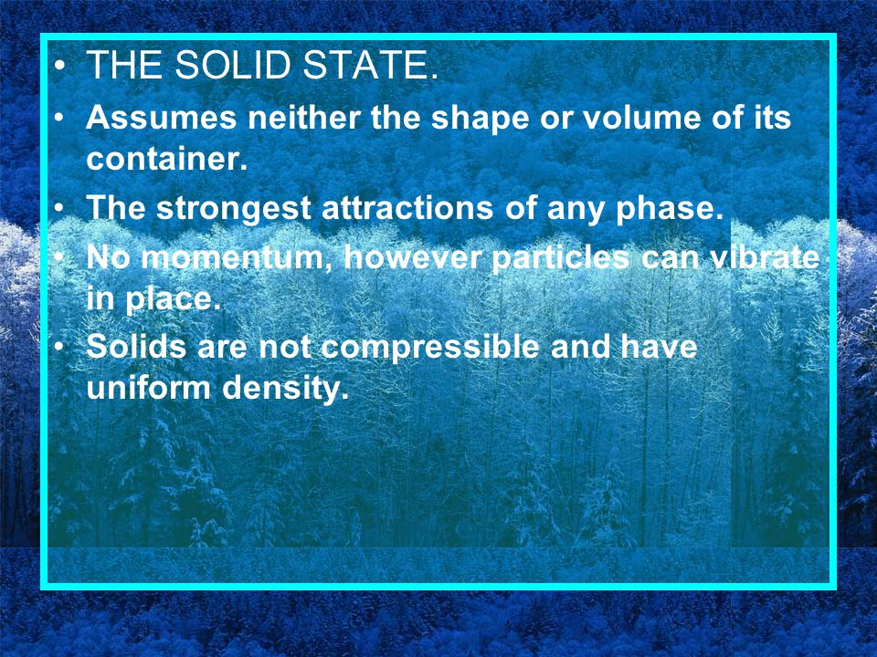 THE SOLID STATE. Assumes neither the shape or volume of its container.