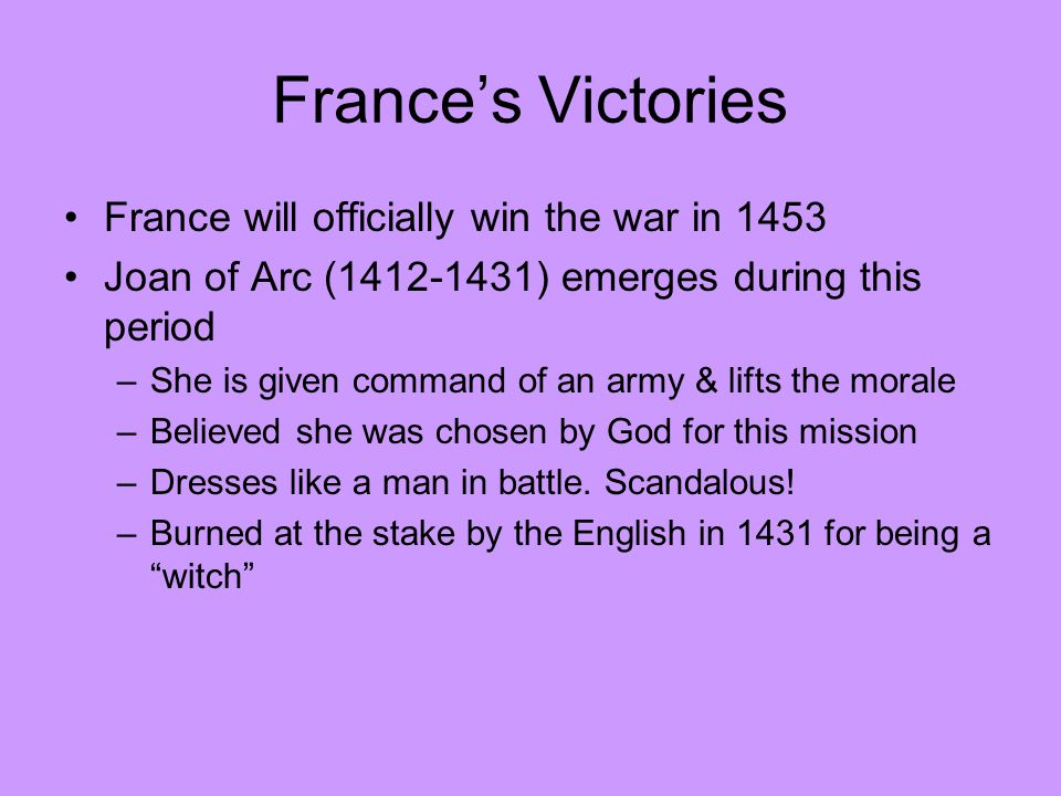 France's Victories France will officially win the war in 1453
