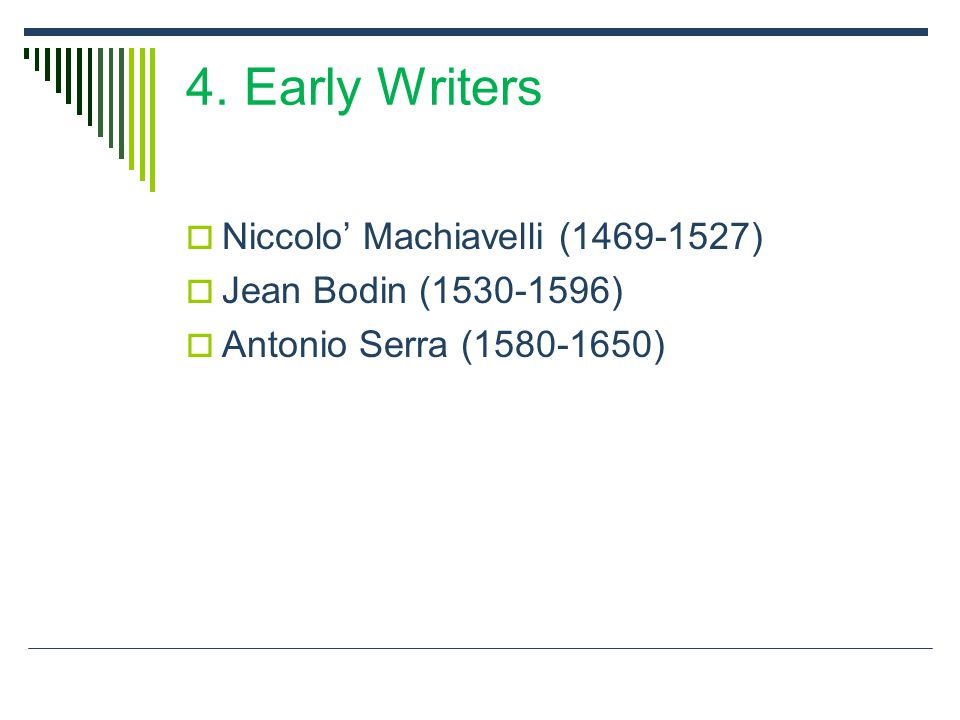 4. Early Writers Niccolo' Machiavelli (1469-1527)