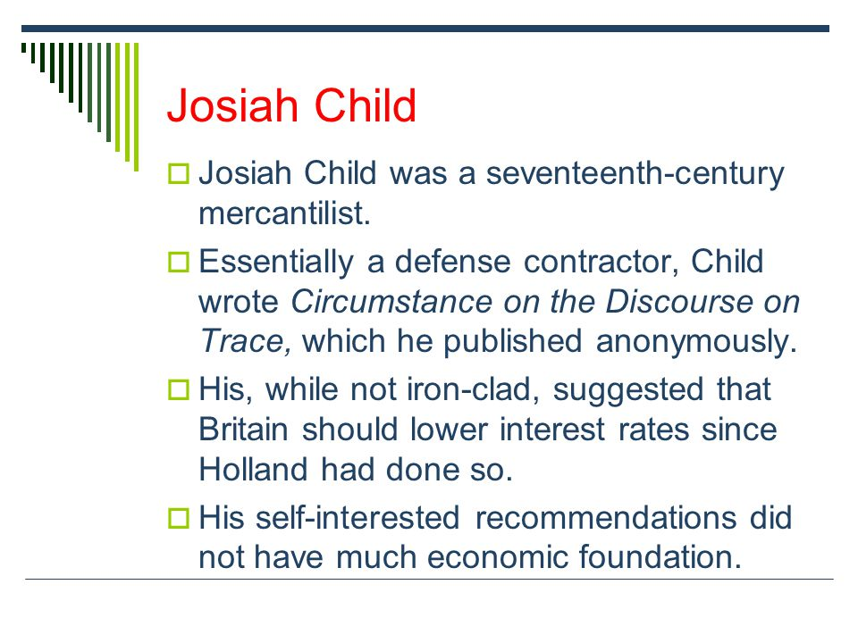Josiah Child Josiah Child was a seventeenth-century mercantilist.