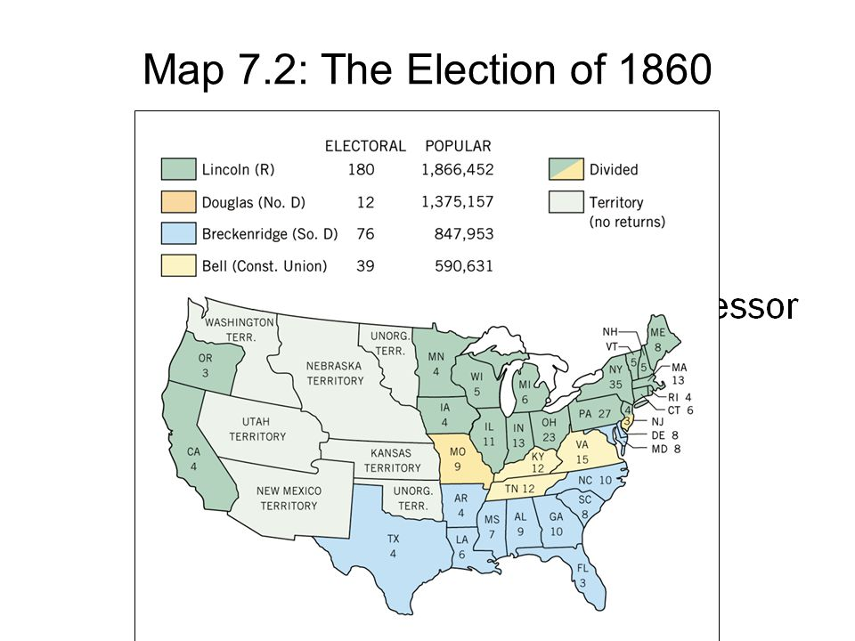 Map 7.2: The Election of 1860 Copyright © Houghton Mifflin Company. All rights reserved.