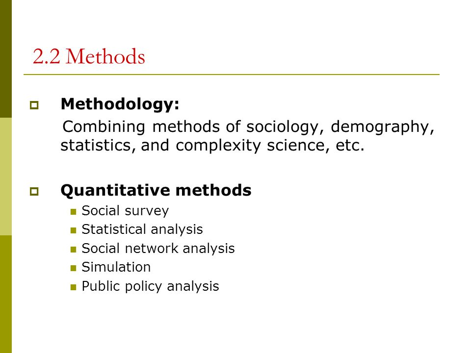 2.2 Methods Methodology: Combining methods of sociology, demography, statistics, and complexity science, etc.