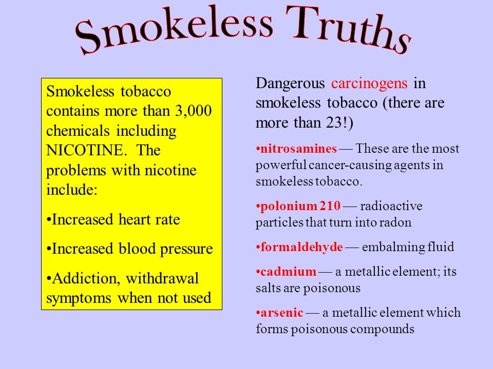 Smokeless Truths Dangerous carcinogens in smokeless tobacco (there are more than 23!)