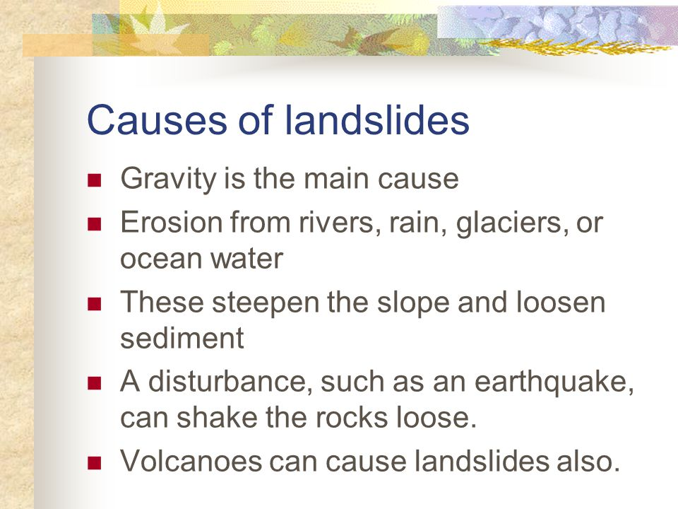 Causes of landslides Gravity is the main cause