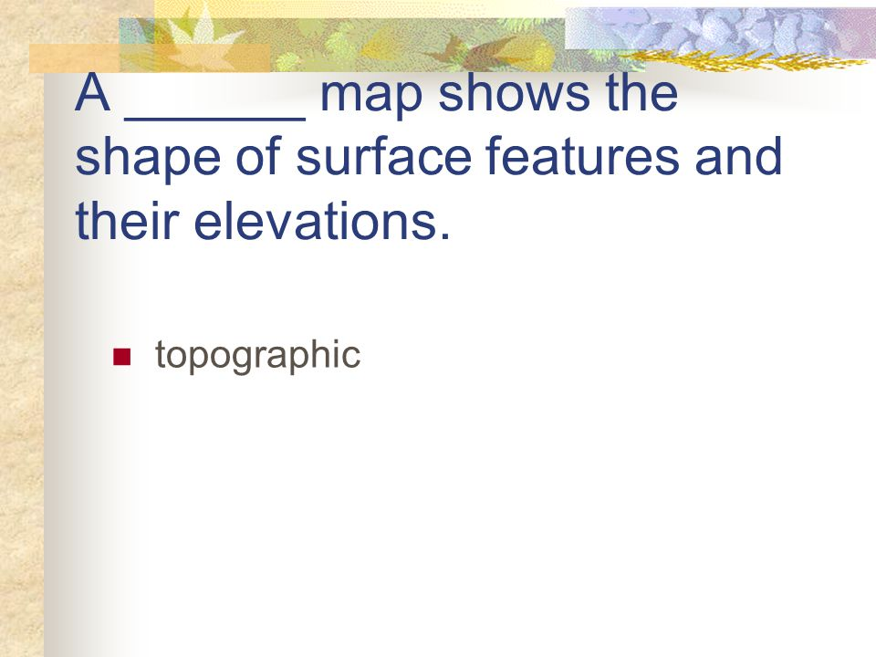 A ______ map shows the shape of surface features and their elevations.