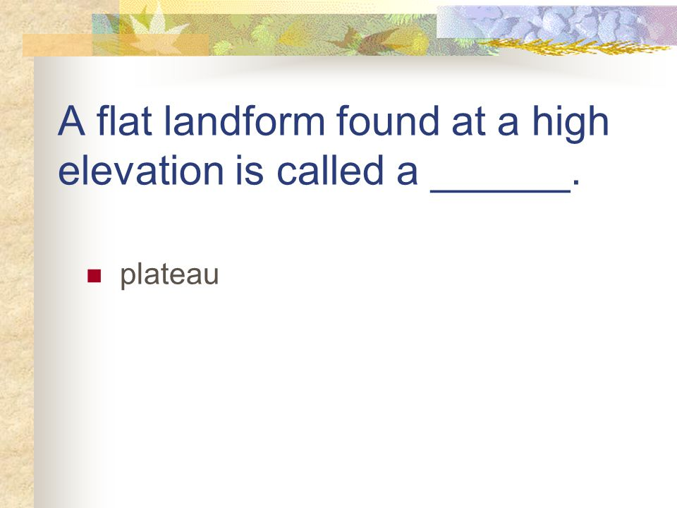 A flat landform found at a high elevation is called a ______.