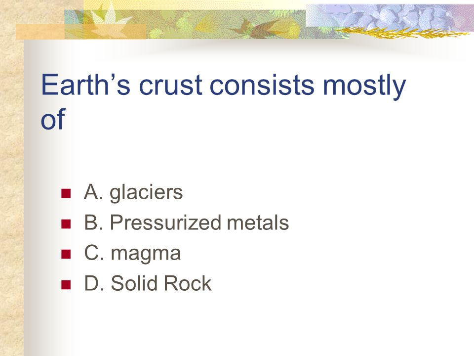 Earth's crust consists mostly of