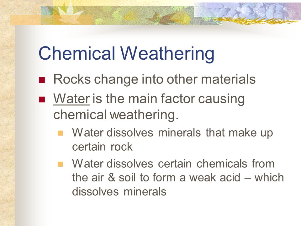 Chemical Weathering Rocks change into other materials