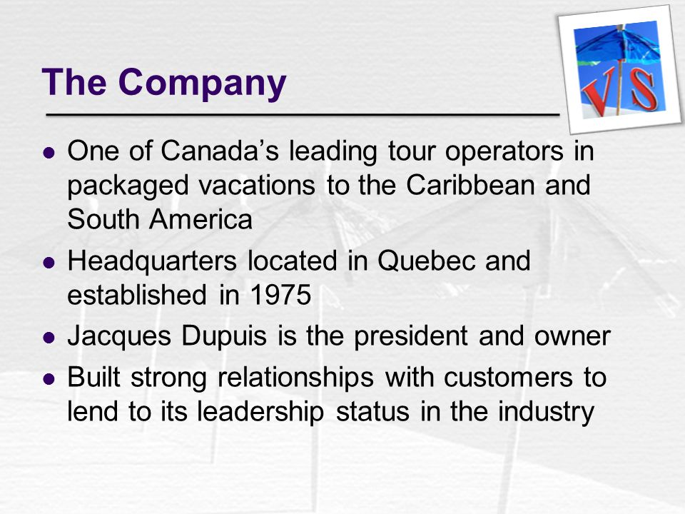 The Company One of Canada's leading tour operators in packaged vacations to the Caribbean and South America.