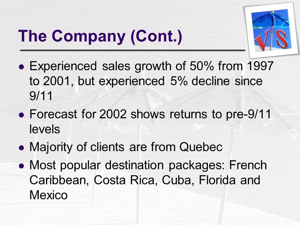 The Company (Cont.) Experienced sales growth of 50% from 1997 to 2001, but experienced 5% decline since 9/11.