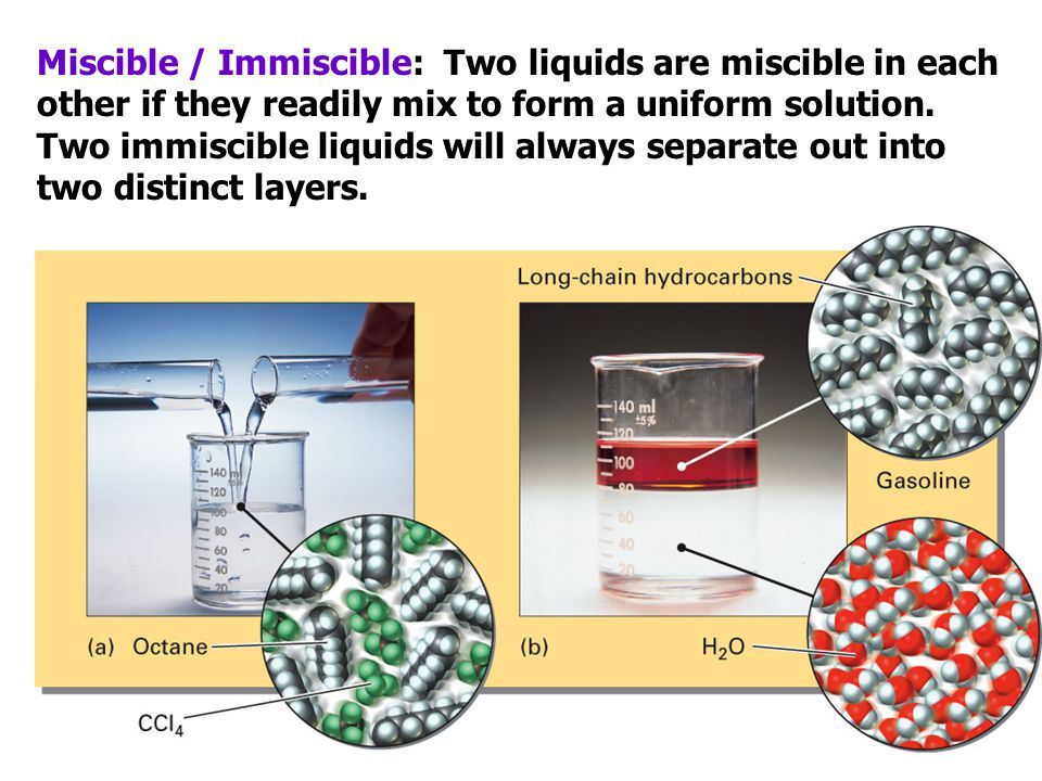 Miscible / Immiscible: Two liquids are miscible in each other if they readily mix to form a uniform solution.