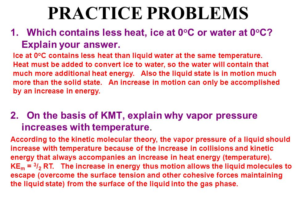 PRACTICE PROBLEMS 1. Which contains less heat, ice at 0oC or water at 0oC Explain your answer.