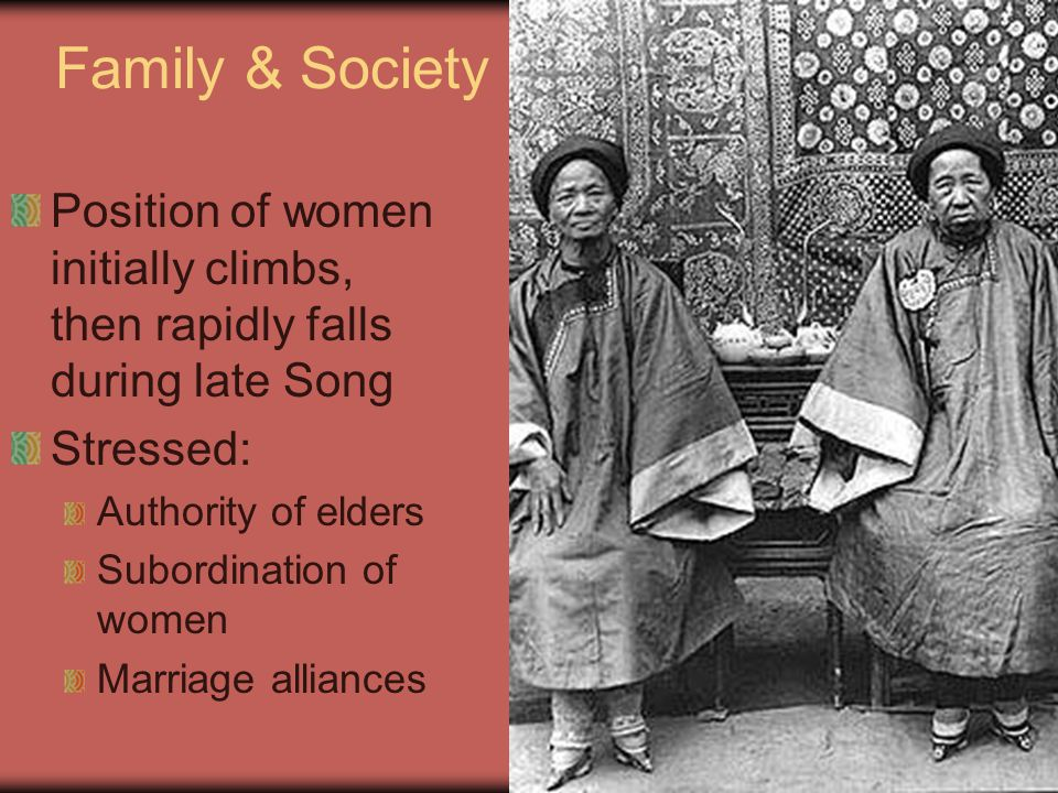 Family & Society Position of women initially climbs, then rapidly falls during late Song. Stressed:
