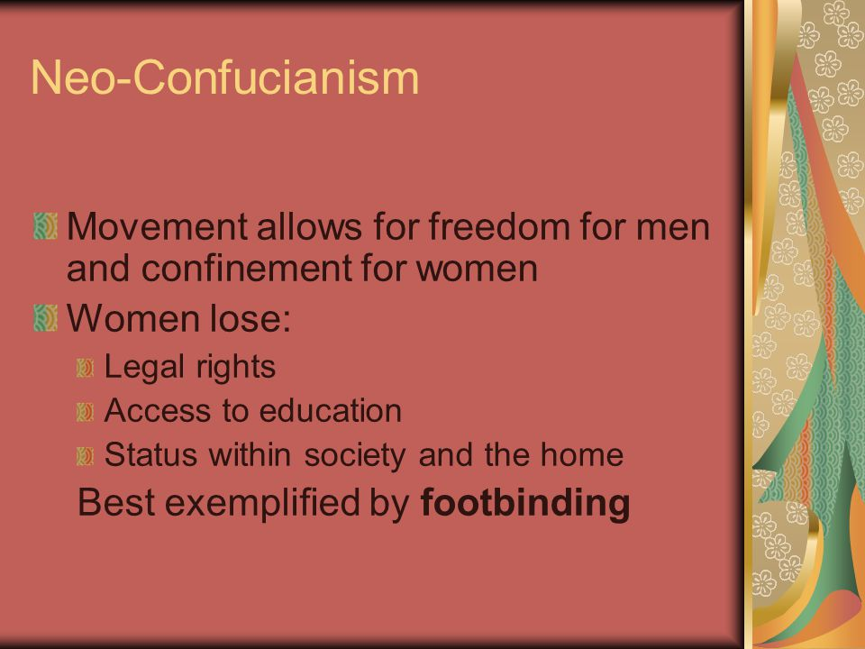 Neo-Confucianism Movement allows for freedom for men and confinement for women. Women lose: Legal rights.