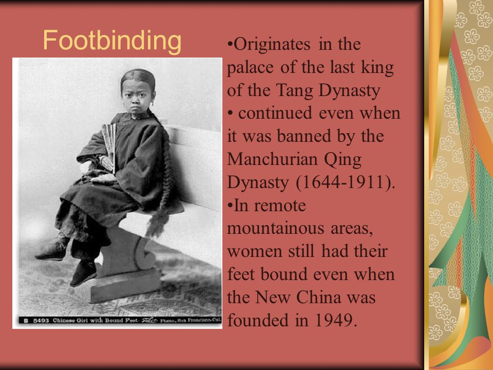Footbinding Originates in the palace of the last king of the Tang Dynasty.