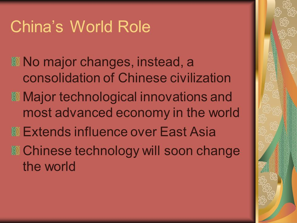 China's World Role No major changes, instead, a consolidation of Chinese civilization.