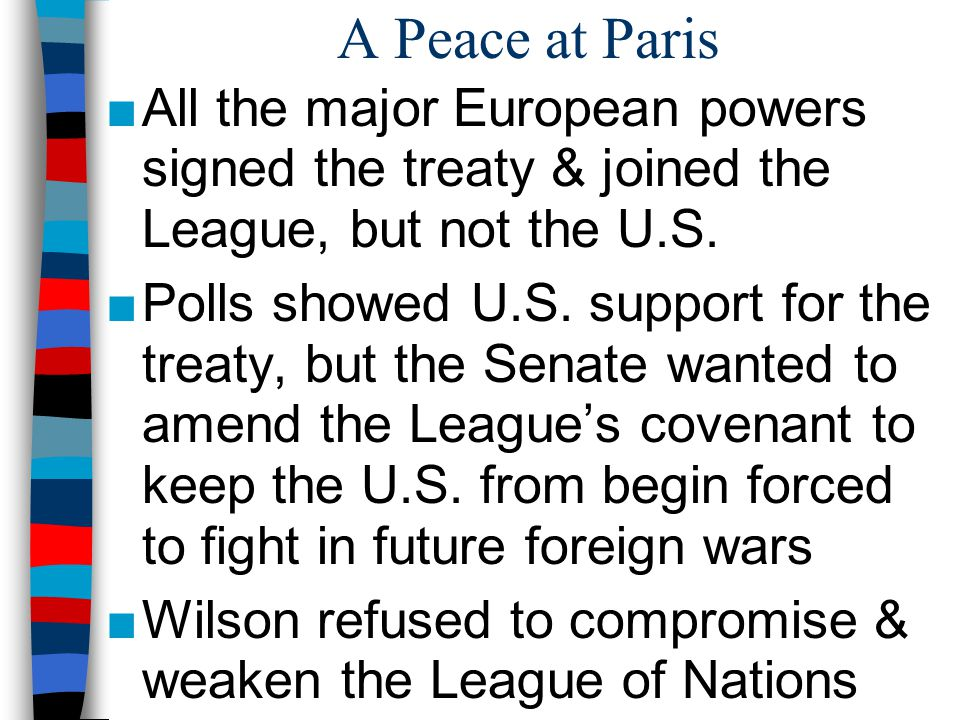 A Peace at Paris All the major European powers signed the treaty & joined the League, but not the U.S.