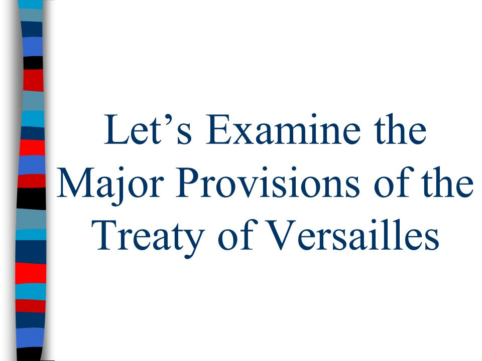 Let's Examine the Major Provisions of the Treaty of Versailles