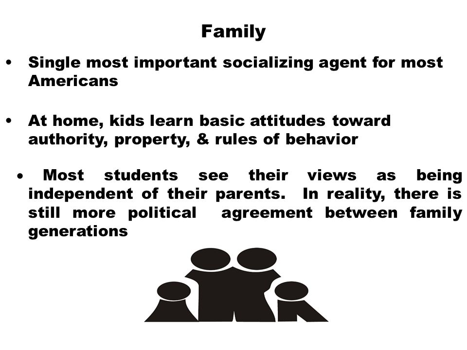 Family Single most important socializing agent for most Americans
