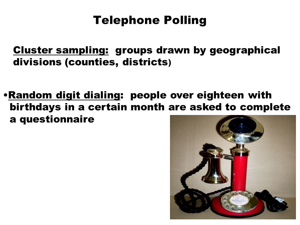 Telephone Polling Cluster sampling: groups drawn by geographical