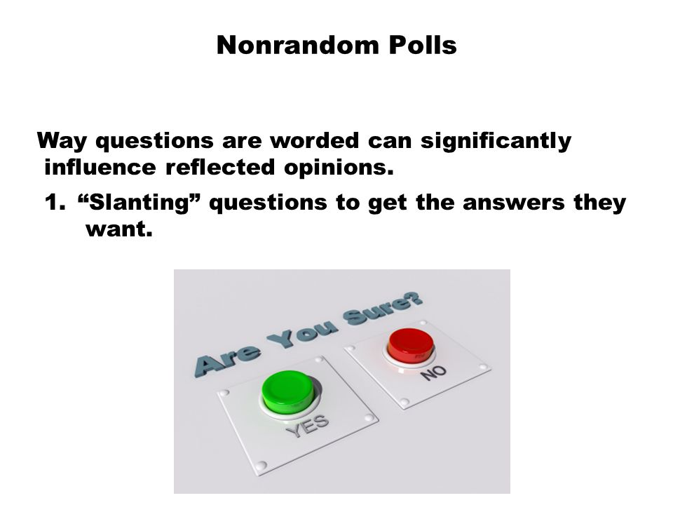 Nonrandom Polls Way questions are worded can significantly
