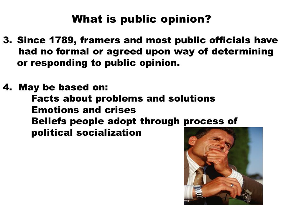 What is public opinion Since 1789, framers and most public officials have.