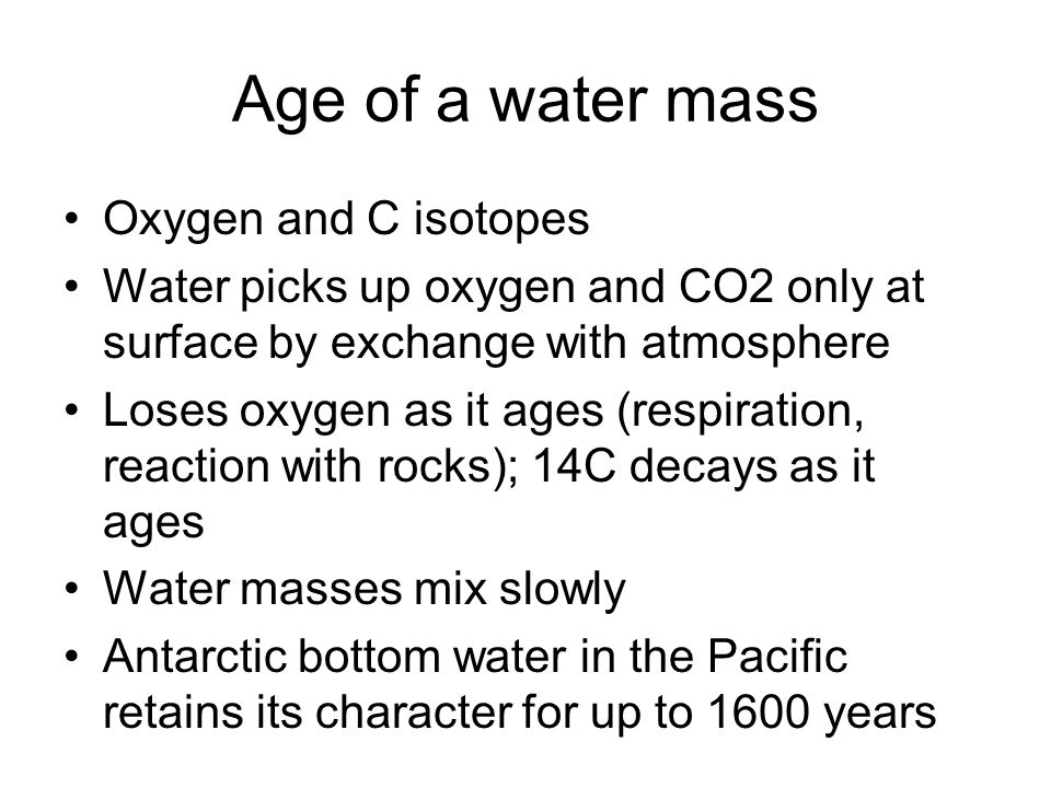 Age of a water mass Oxygen and C isotopes