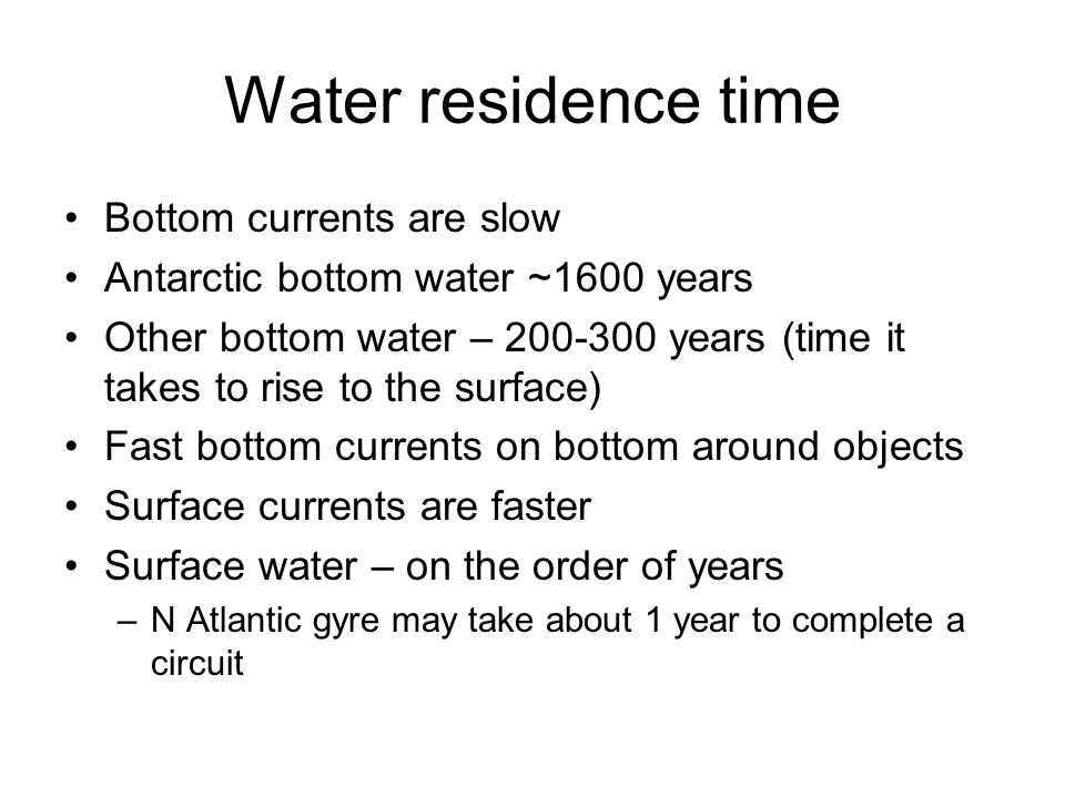 Water residence time Bottom currents are slow