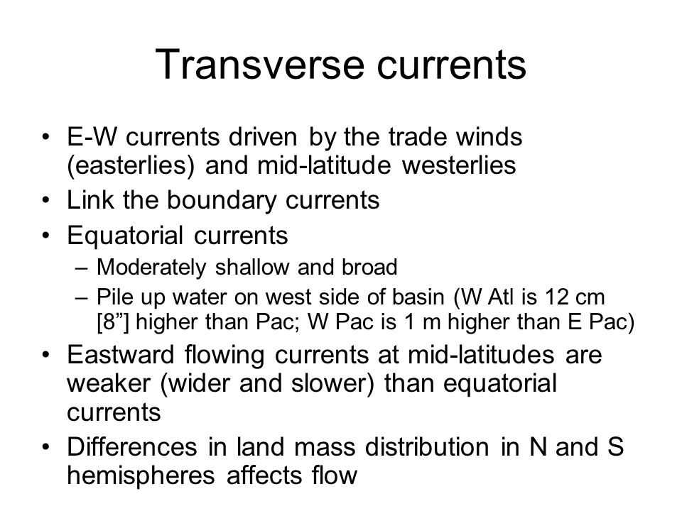 Transverse currents E-W currents driven by the trade winds (easterlies) and mid-latitude westerlies.