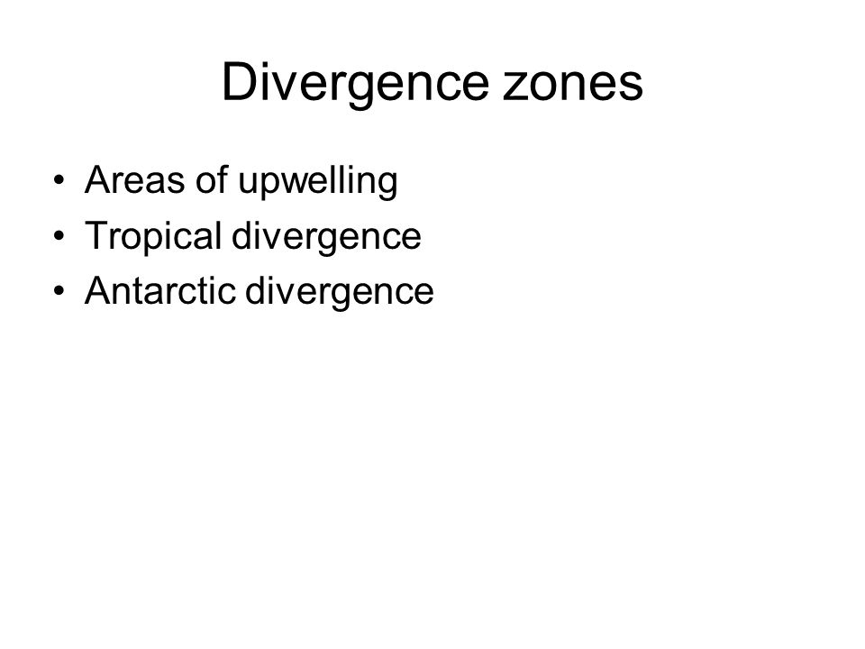 Divergence zones Areas of upwelling Tropical divergence