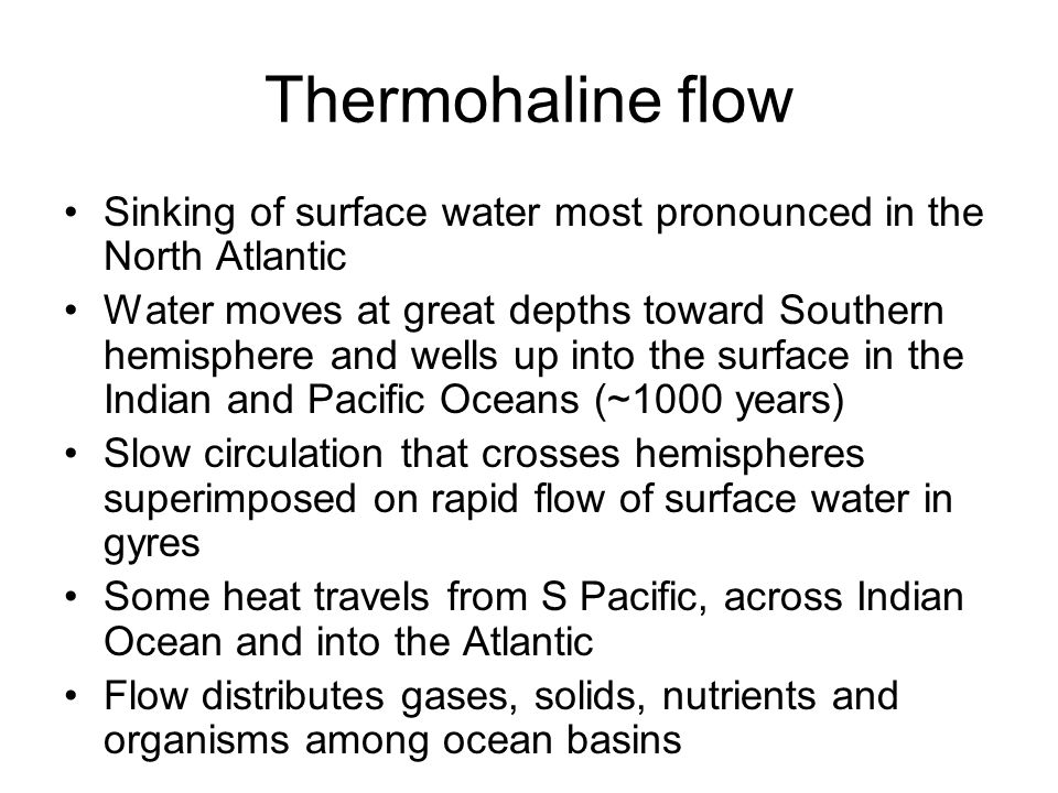 Thermohaline flow Sinking of surface water most pronounced in the North Atlantic.