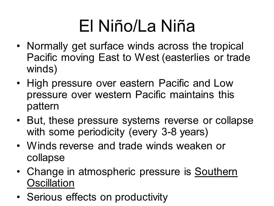 El Niño/La Niña Normally get surface winds across the tropical Pacific moving East to West (easterlies or trade winds)