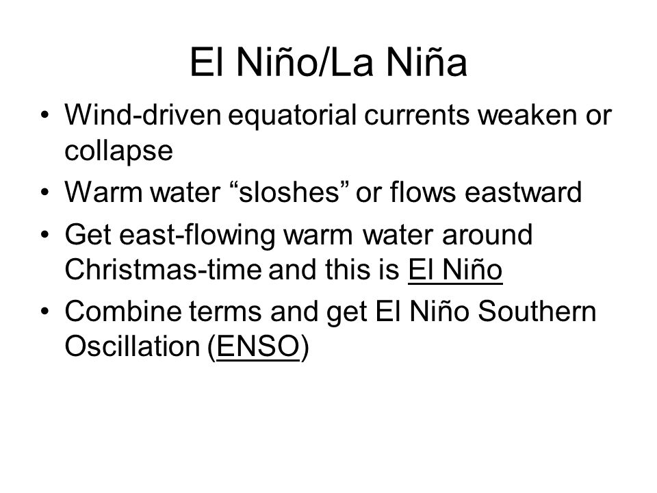 El Niño/La Niña Wind-driven equatorial currents weaken or collapse