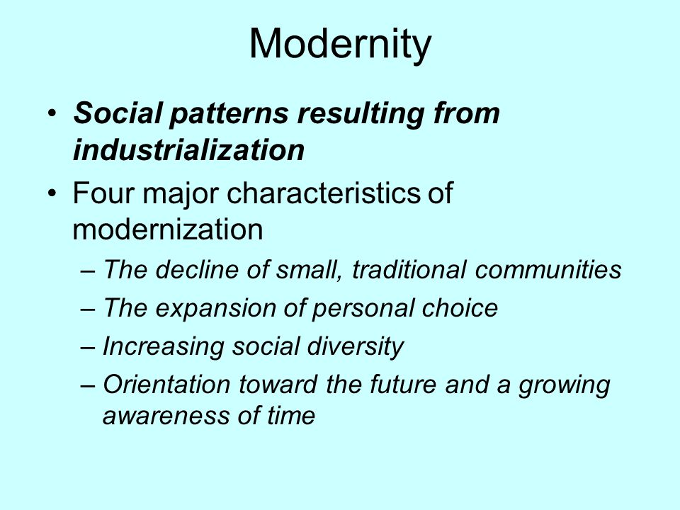 Modernity Social patterns resulting from industrialization