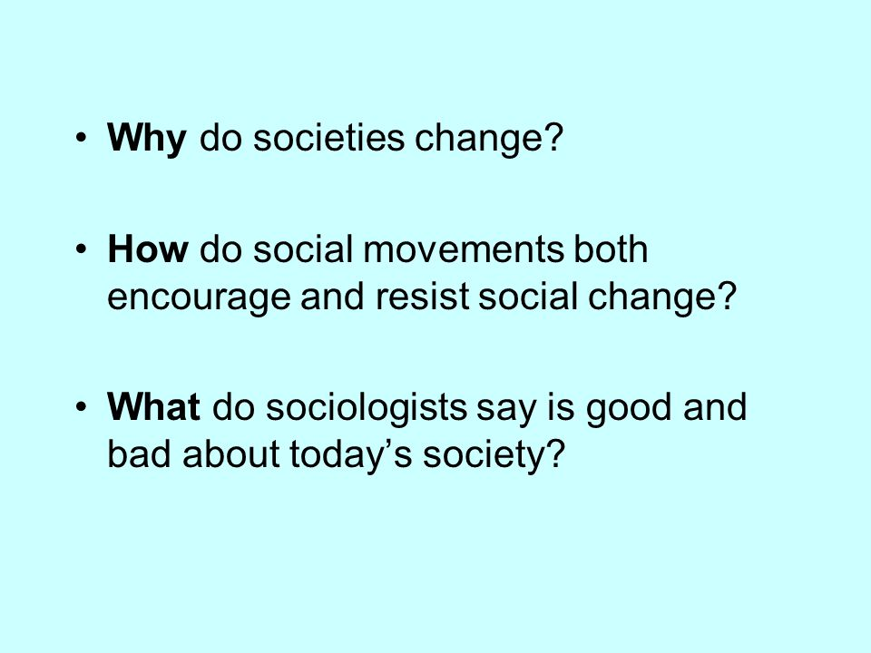 modern society and causes of social change Introduction [] the simplest definition of society is a group of people who share a defined territory and a culture in sociology, we take that definition a little further by arguing that society is also the social structure and interactions of that group of people.