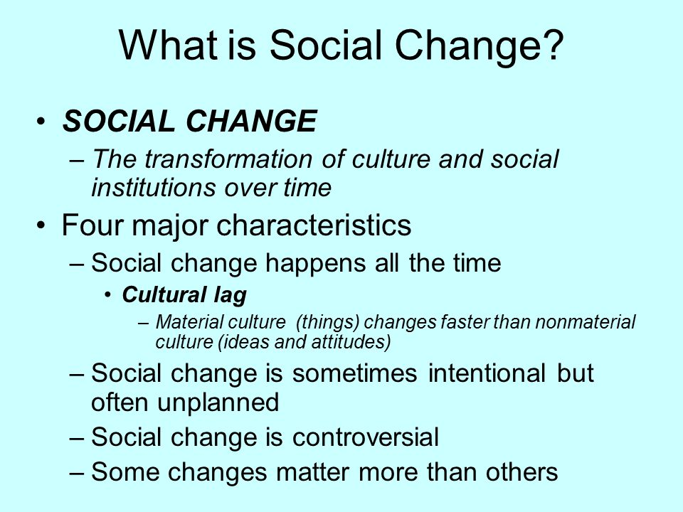 What is Social Change SOCIAL CHANGE Four major characteristics
