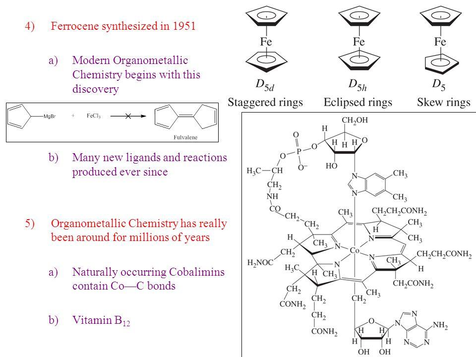 4) Ferrocene synthesized in 1951