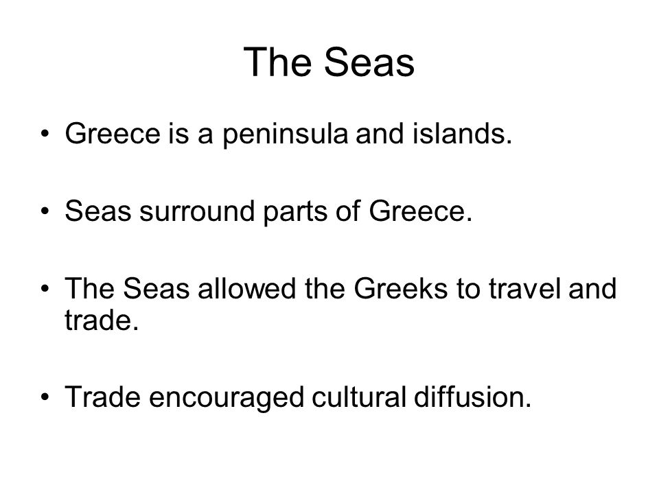The Seas Greece is a peninsula and islands.
