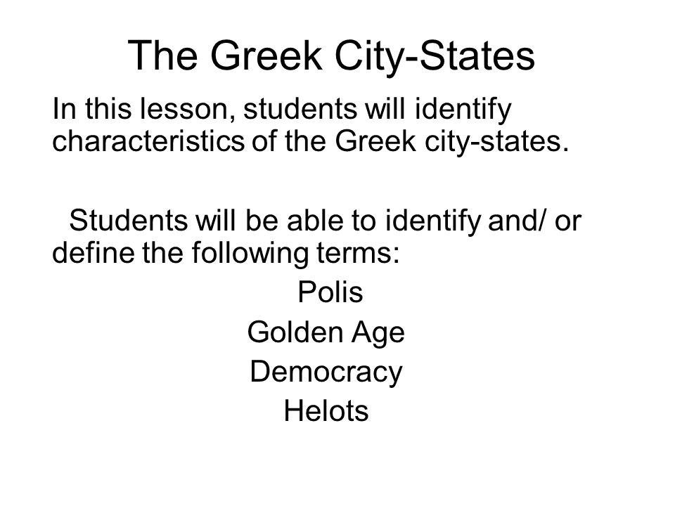 The Greek City-States In this lesson, students will identify characteristics of the Greek city-states.