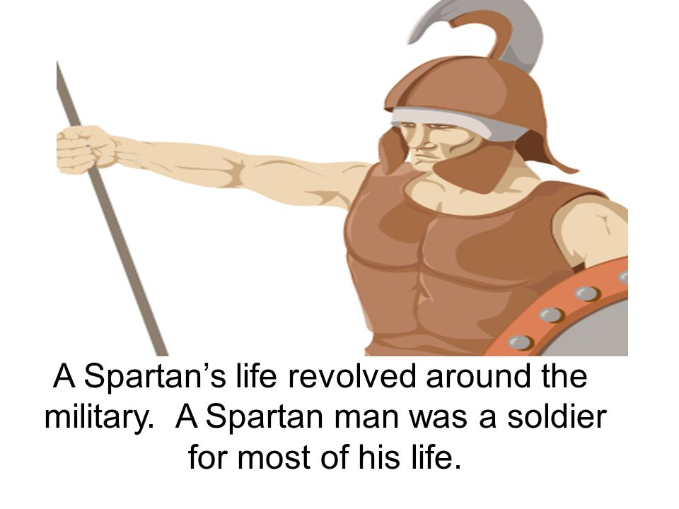 A Spartan's life revolved around the