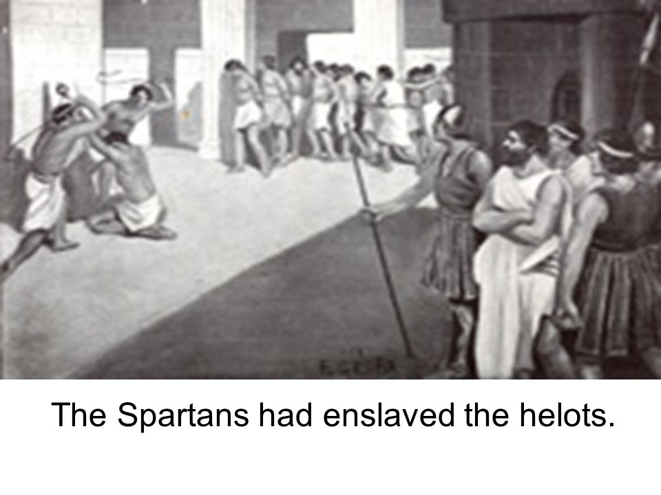 The Spartans had enslaved the helots.
