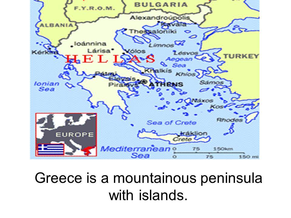 Greece is a mountainous peninsula