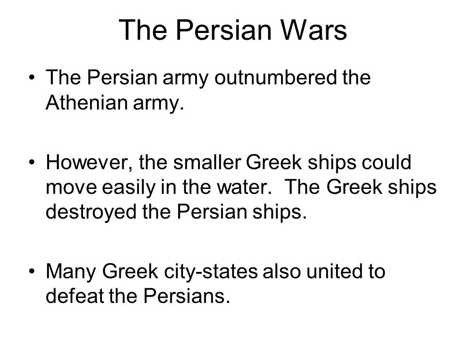 The Persian Wars The Persian army outnumbered the Athenian army.