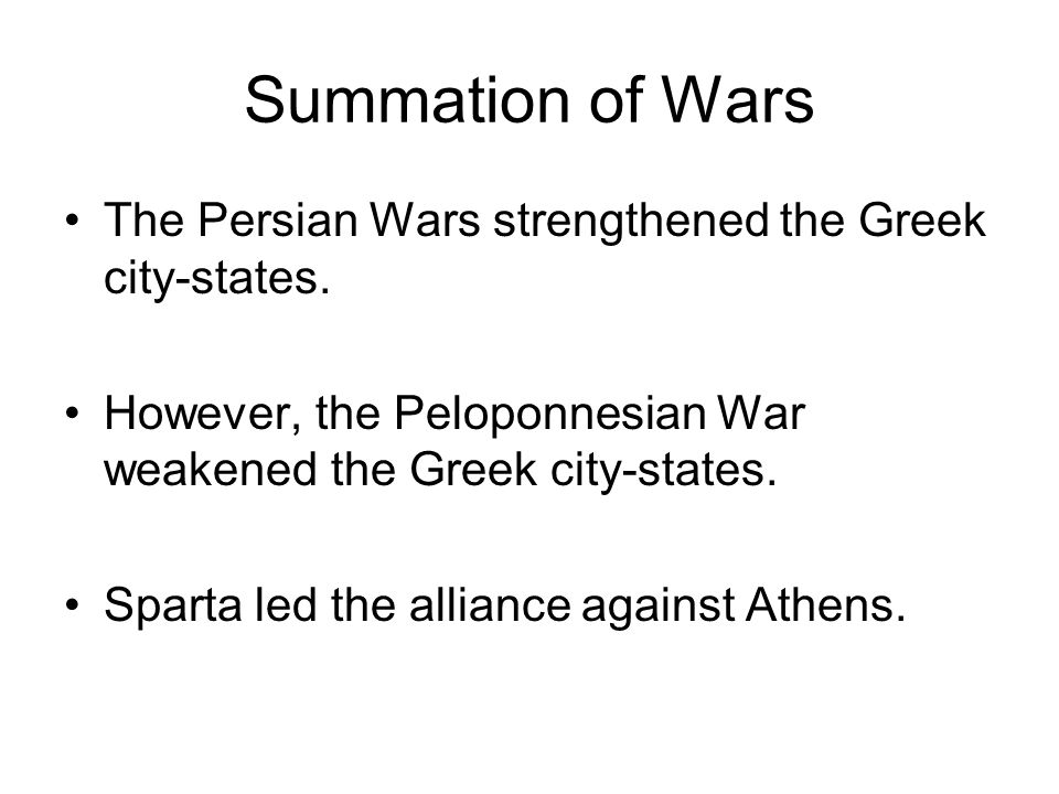 Summation of Wars The Persian Wars strengthened the Greek city-states.
