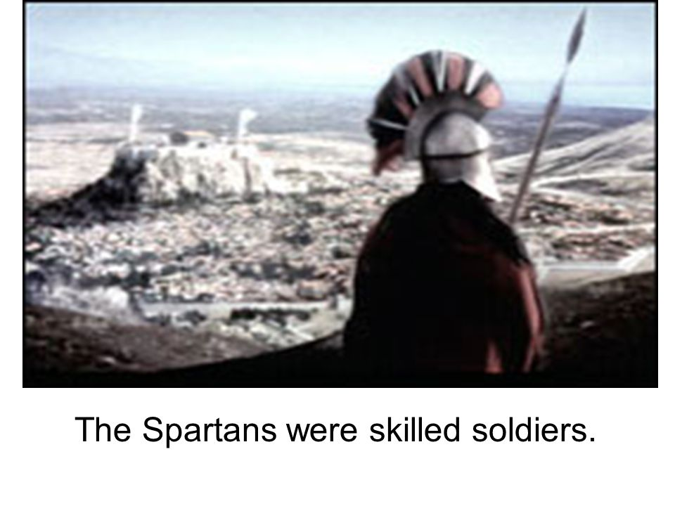 The Spartans were skilled soldiers.