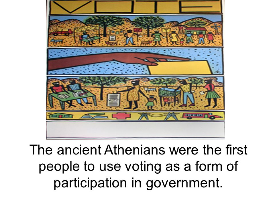 The ancient Athenians were the first people to use voting as a form of