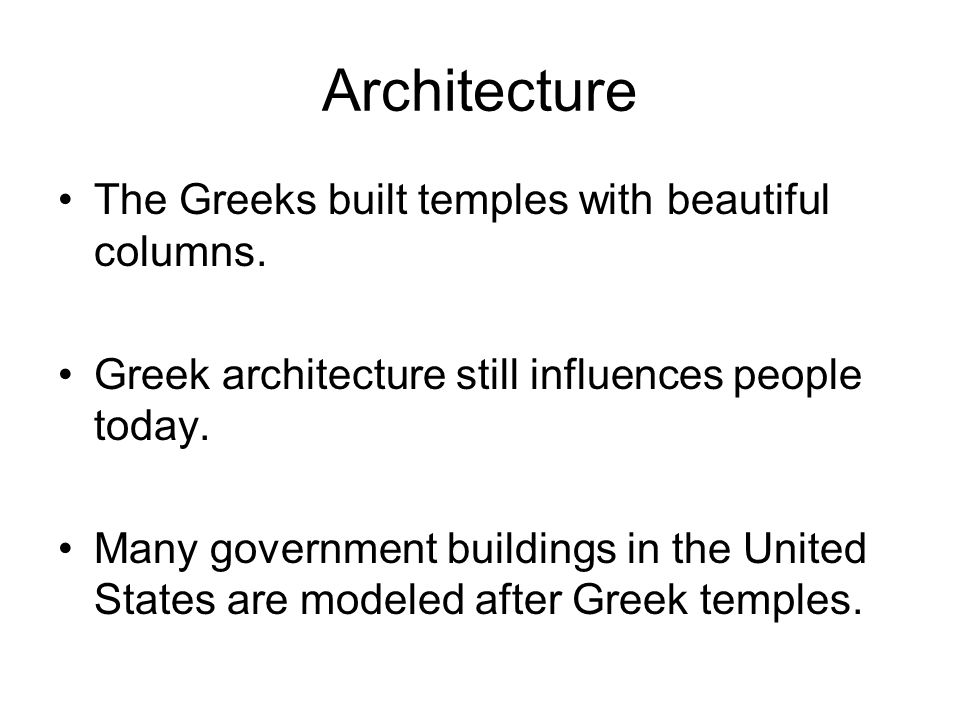 Architecture The Greeks built temples with beautiful columns.