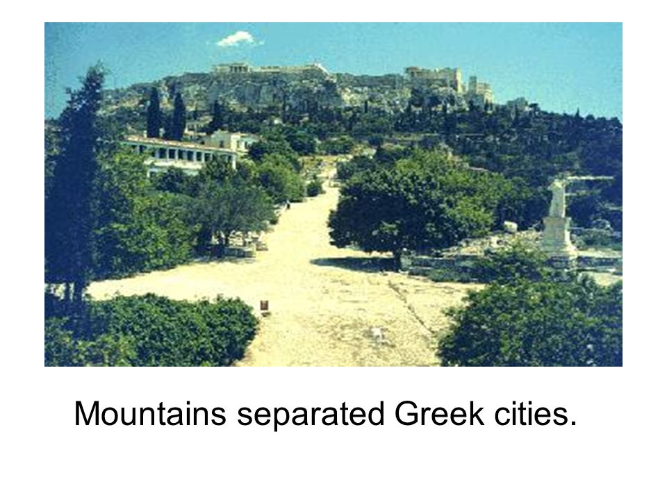 Mountains separated Greek cities.