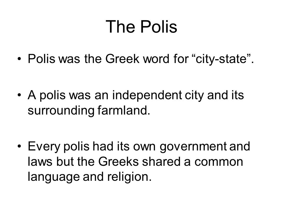 The Polis Polis was the Greek word for city-state .