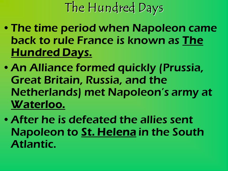 The Hundred Days The time period when Napoleon came back to rule France is known as The Hundred Days.